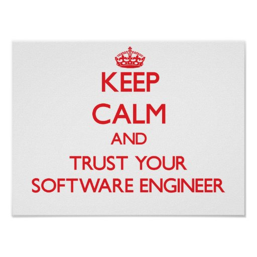 Keep Calm and Trust Your Software Engineer Print