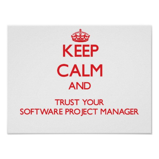 Keep Calm and Trust Your Software Project Manager Posters