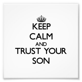 Keep Calm and Trust your Son Photo Art