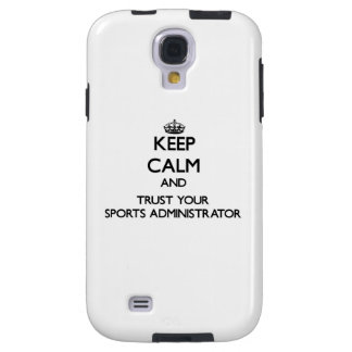 Keep Calm and Trust Your Sports Administrator Galaxy S4 Case