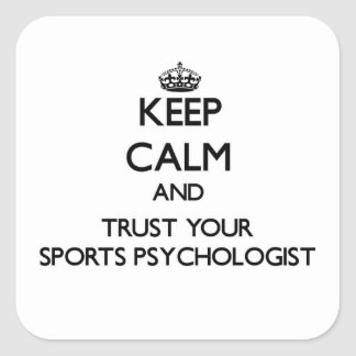 Keep Calm and Trust Your Sports Psychologist Square Sticker