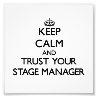 Keep Calm and Trust Your Stage Manager Photograph