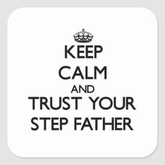 Keep Calm and Trust  your Step-Father Square Sticker