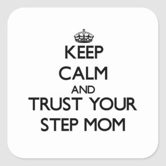 Keep Calm and Trust  your Step-Mom Square Sticker