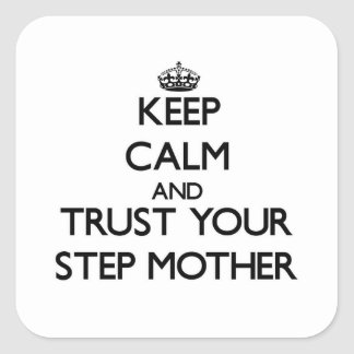 Keep Calm and Trust  your Step-Mother Square Sticker