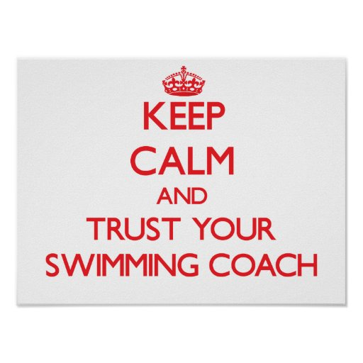 Keep Calm and trust your Swimming Coach Poster