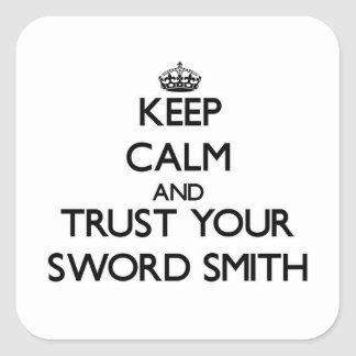 Keep Calm and Trust Your Sword Smith Stickers