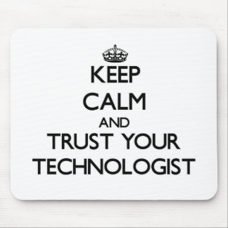 Keep Calm and Trust Your Technologist Mouse Pad