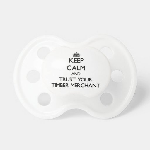 Keep Calm and Trust Your Timber Merchant Pacifier