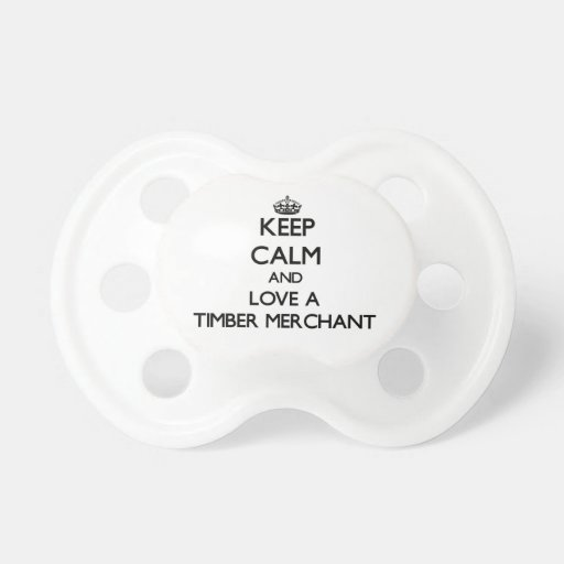 Keep calm and trust your Timber Merchant Baby Pacifier