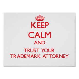 Keep Calm and trust your Trademark Attorney Poster
