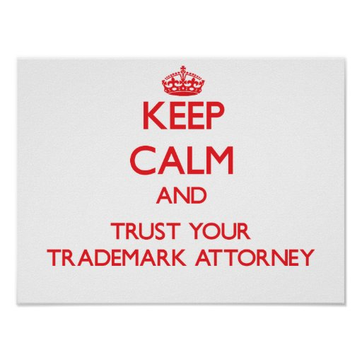 Keep Calm and trust your Trademark Attorney Print