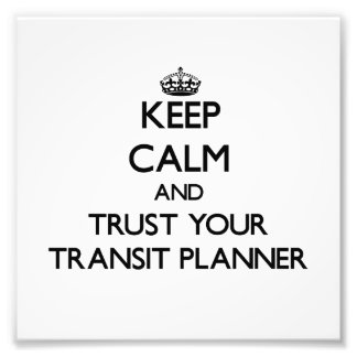 Keep Calm and Trust Your Transit Planner Art Photo