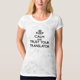 Keep Calm and Trust Your Translator T-Shirt