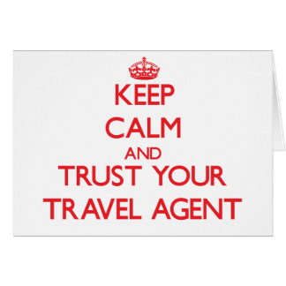Keep Calm and trust your Travel Agent Greeting Card