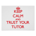 Keep Calm and trust your Tutor Poster