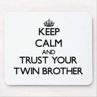 Keep Calm and Trust  your Twin Brother Mouse Mat