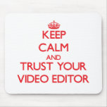 Keep Calm and trust your Video Editor Mouse Mat