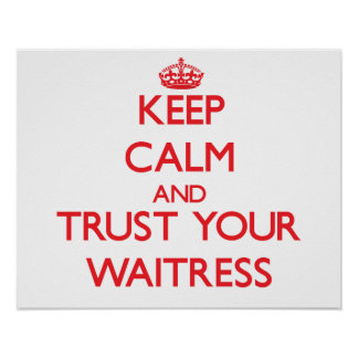 Keep Calm and trust your Waitress Poster