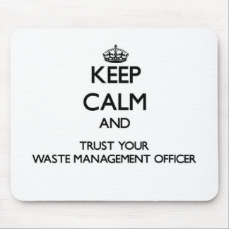 Keep Calm and Trust Your Waste Management Officer Mouse Pads