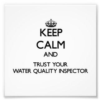 Keep Calm and Trust Your Water Quality Inspector Art Photo
