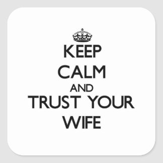 Keep Calm and Trust  your Wife Square Sticker