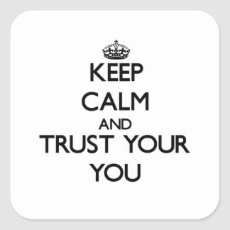 Keep Calm and Trust  your You Square Sticker
