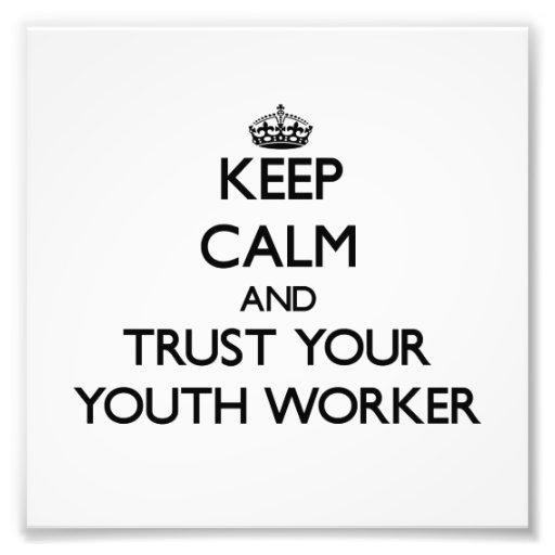 Keep Calm and Trust Your Youth Worker Photo Art