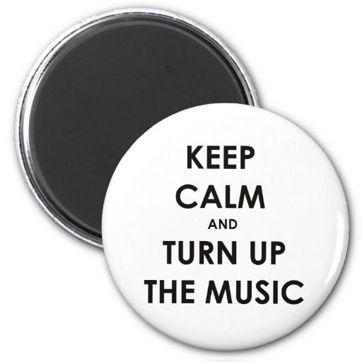 Keep Calm and Turn Up The Music Refrigerator Magnets