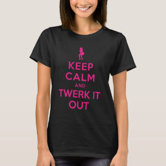 KEEP CALM AND TWERK IT OUT T-Shirt