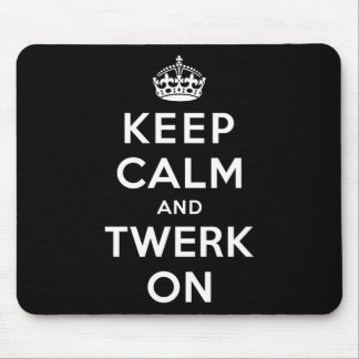 Keep Calm and Twerk On Mouse Pad