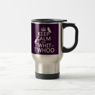 Keep Calm and T'Whit-T'Whoo (owls) (any color) Stainless Steel Travel Mug