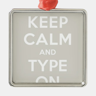 Keep Calm And Type On Silver-Colored Square Decoration