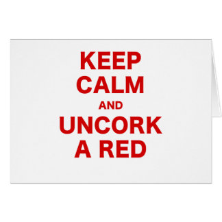 Keep Calm and Uncork a Red Greeting Cards