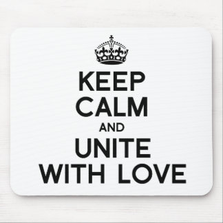 KEEP CALM AND UNITE WITH LOVE MOUSE PAD