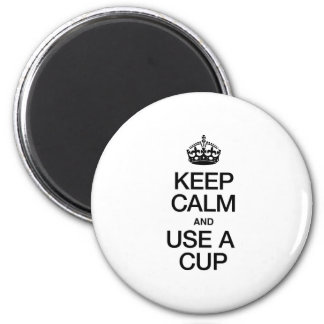 KEEP CALM AND USE A CUP FRIDGE MAGNET