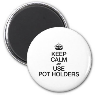 KEEP CALM AND USE POT HOLDERS REFRIGERATOR MAGNETS