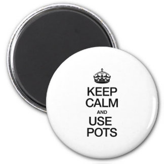 KEEP CALM AND USE POTS REFRIGERATOR MAGNETS