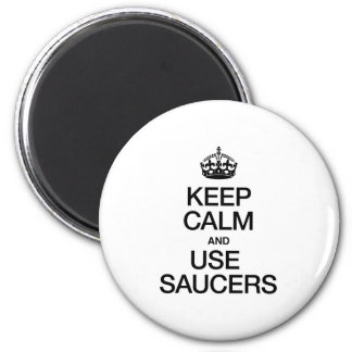 KEEP CALM AND USE SAUCERS REFRIGERATOR MAGNET