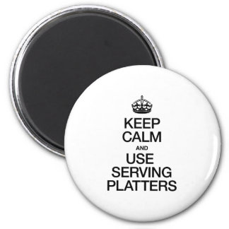 KEEP CALM AND USE SERVING PLATTERS MAGNET