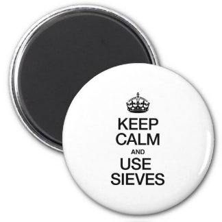 KEEP CALM AND USE SIEVES REFRIGERATOR MAGNET