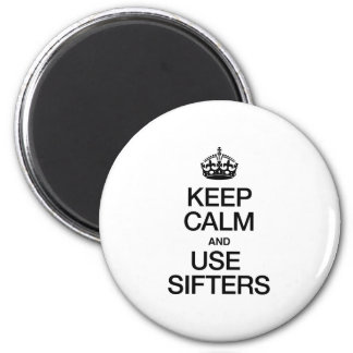 KEEP CALM AND USE SIFTERS REFRIGERATOR MAGNET
