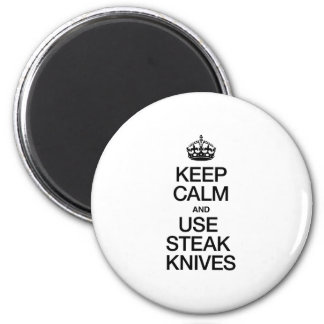 KEEP CALM AND USE STEAK KNIVES FRIDGE MAGNETS