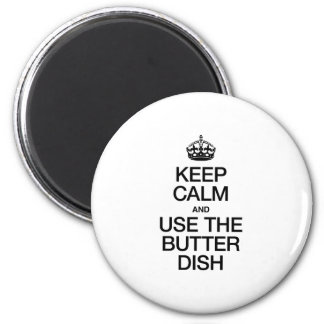 KEEP CALM AND USE THE BUTTER DISH REFRIGERATOR MAGNETS