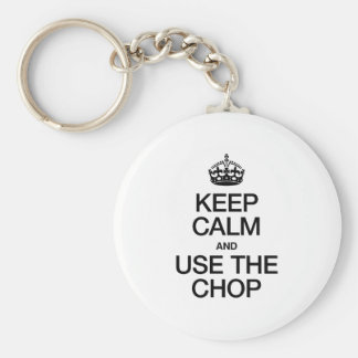 KEEP CALM AND USE THE CHOP KEYCHAINS