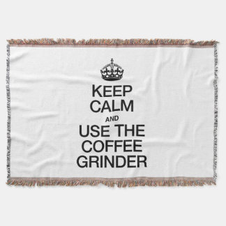 KEEP CALM AND USE THE COFFEE GRINDER