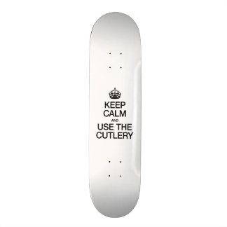 KEEP CALM AND USE THE CUTLERY SKATE BOARD DECK
