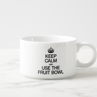 KEEP CALM AND USE THE FRUIT BOWL CHILI BOWL