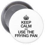 KEEP CALM AND USE THE FRYING PAN PIN