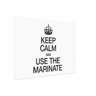 KEEP CALM AND USE THE MARINATE STRETCHED CANVAS PRINT